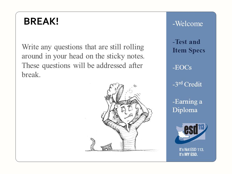 BREAK. Write any questions that are still rolling around in your head on the sticky notes.