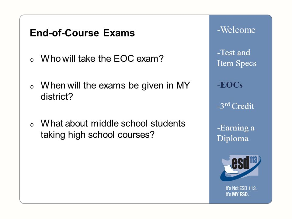 End-of-Course Exams  Who will take the EOC exam.  When will the exams be given in MY district.