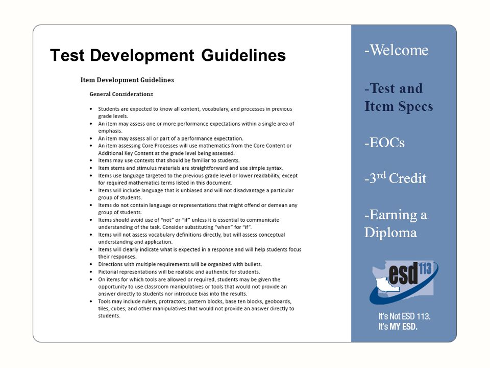 Calculators and Manipulatives  Changes for 2011 document has guidelines for calculators and manipulatives  It also looks at the match up between previously released items and the new standards -Welcome -Test and Item Specs -EOCs -3 rd Credit -Earning a Diploma
