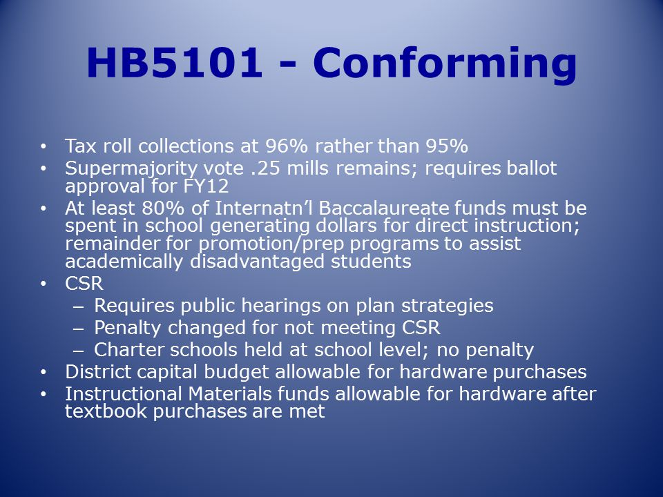 HB5101 - Conforming Tax roll collections at 96% rather than 95% Supermajority vote.25 mills remains; requires ballot approval for FY12 At least 80% of