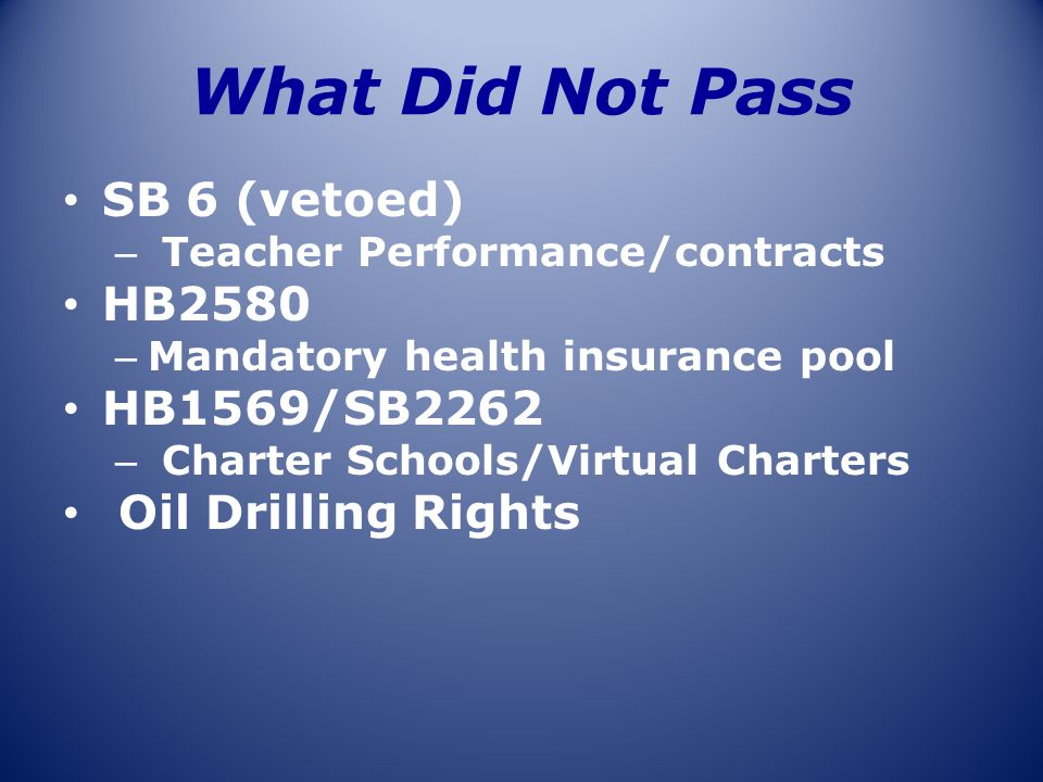 What Did Not Pass SB 6 (vetoed) – Teacher Performance/contracts HB2580 – Mandatory health insurance pool HB1569/SB2262 – Charter Schools/Virtual Chart