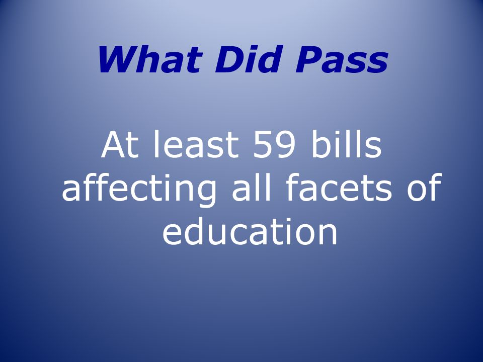 What Did Pass At least 59 bills affecting all facets of education