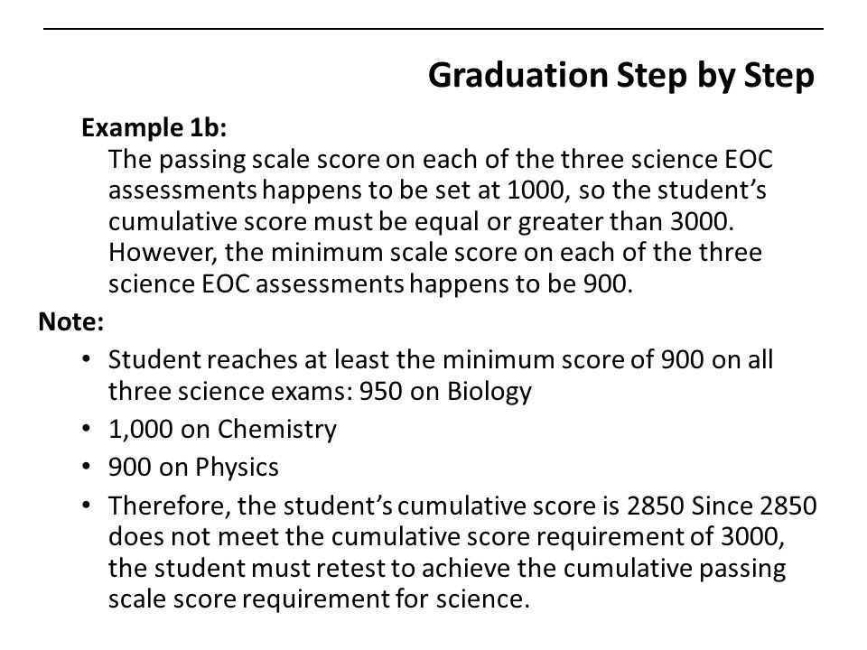 Graduation Step by Step Example 1b: The passing scale score on each of the three science EOC assessments happens to be set at 1000, so the student's cumulative score must be equal or greater than 3000.