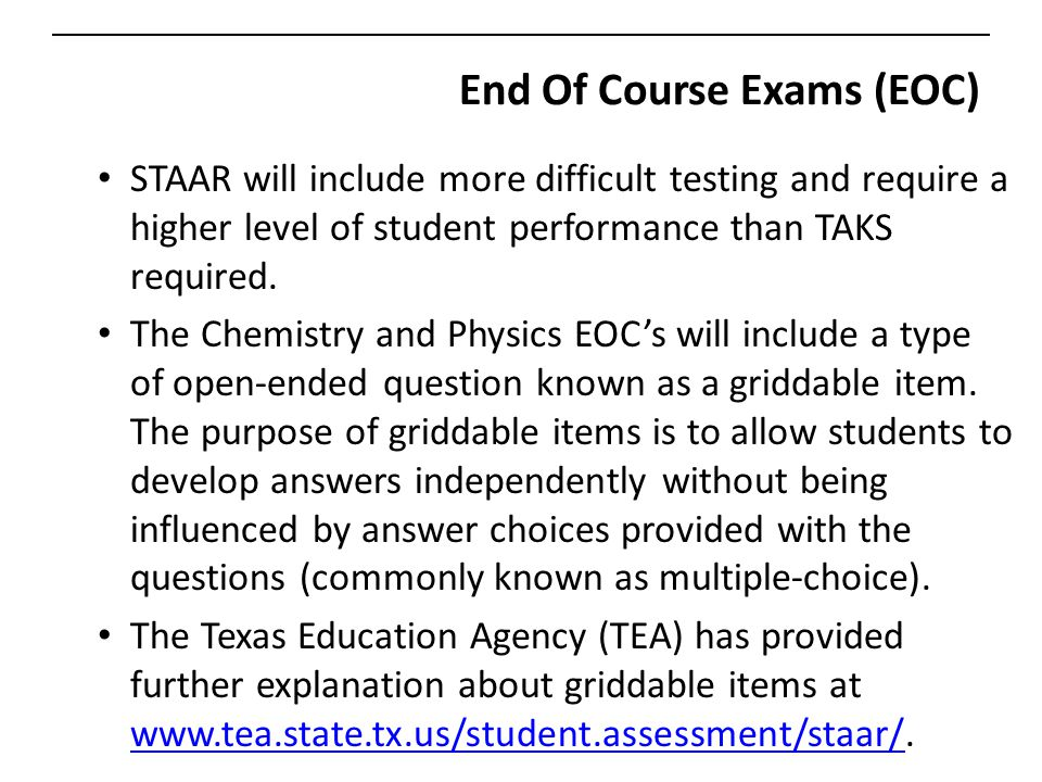 End Of Course Exams (EOC) STAAR will include more difficult testing and require a higher level of student performance than TAKS required.