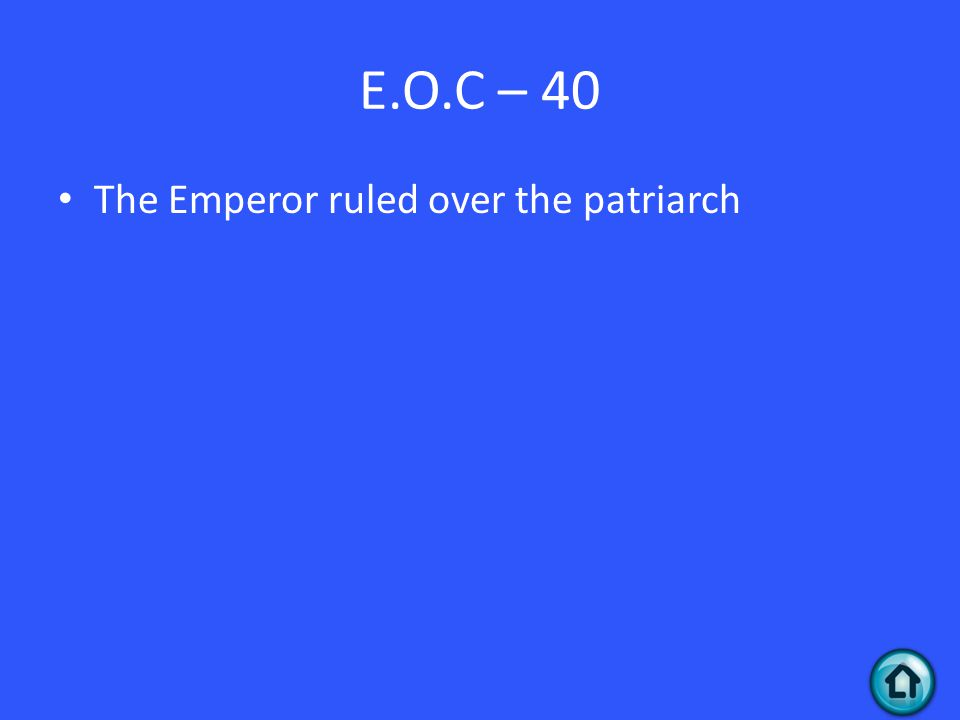 E.O.C – 40 The Emperor ruled over the patriarch