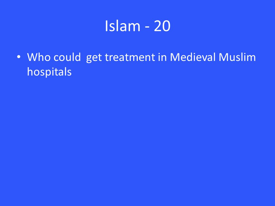 Islam - 20 Who could get treatment in Medieval Muslim hospitals