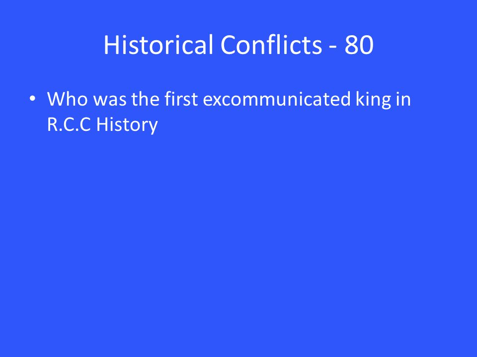Historical Conflicts - 80 Who was the first excommunicated king in R.C.C History