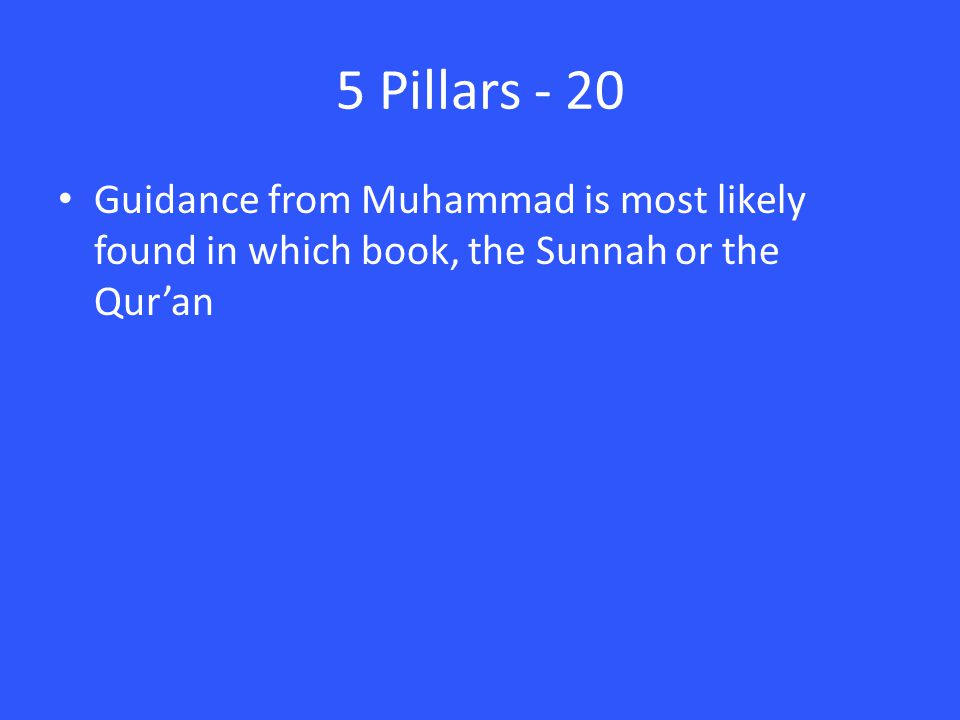 5 Pillars - 20 Guidance from Muhammad is most likely found in which book, the Sunnah or the Qur'an