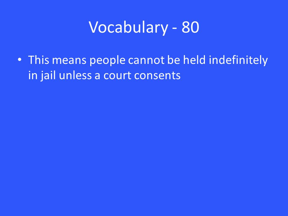Vocabulary - 80 This means people cannot be held indefinitely in jail unless a court consents