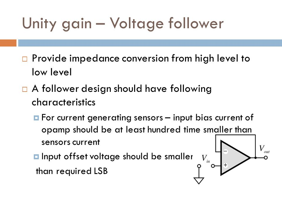 Unity gain – Voltage follower  Provide impedance conversion from high level to low level  A follower design should have following characteristics 
