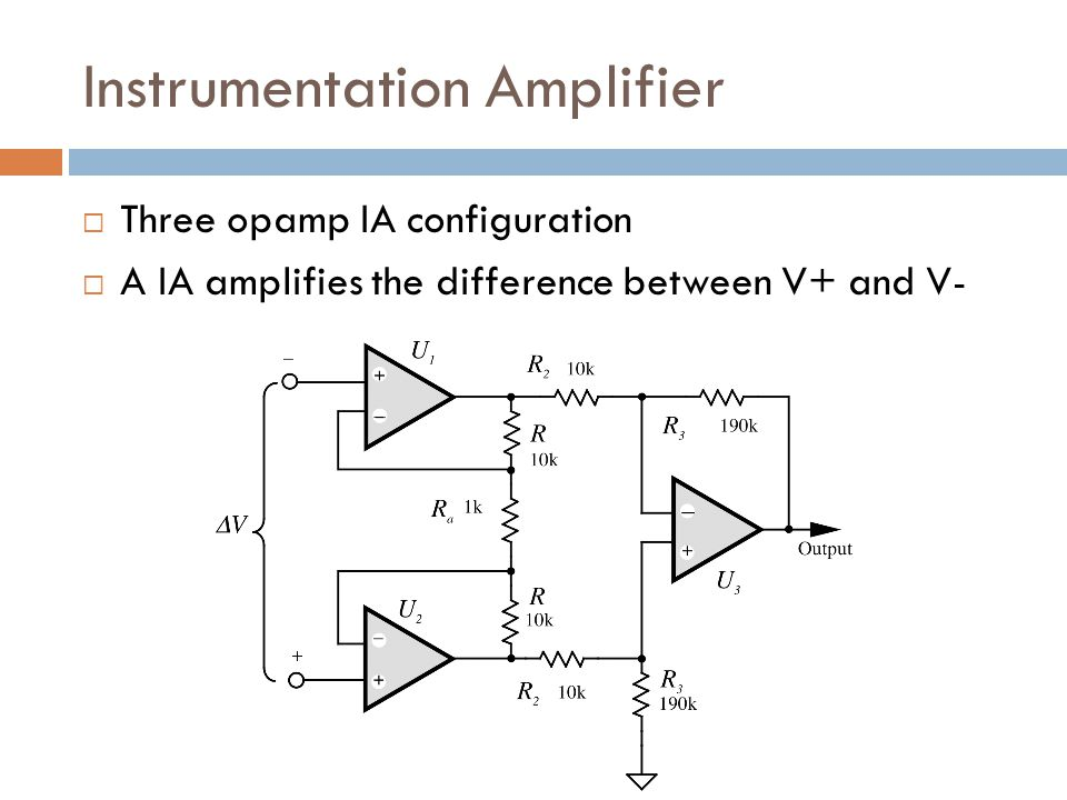 Instrumentation Amplifier  Three opamp IA configuration  A IA amplifies the difference between V+ and V -