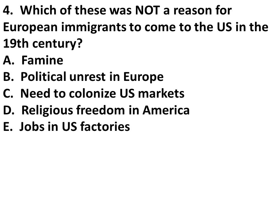 4. Which of these was NOT a reason for European immigrants to come to the US in the 19th century.