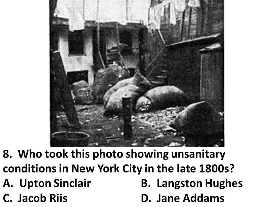 8. Who took this photo showing unsanitary conditions in New York City in the late 1800s.