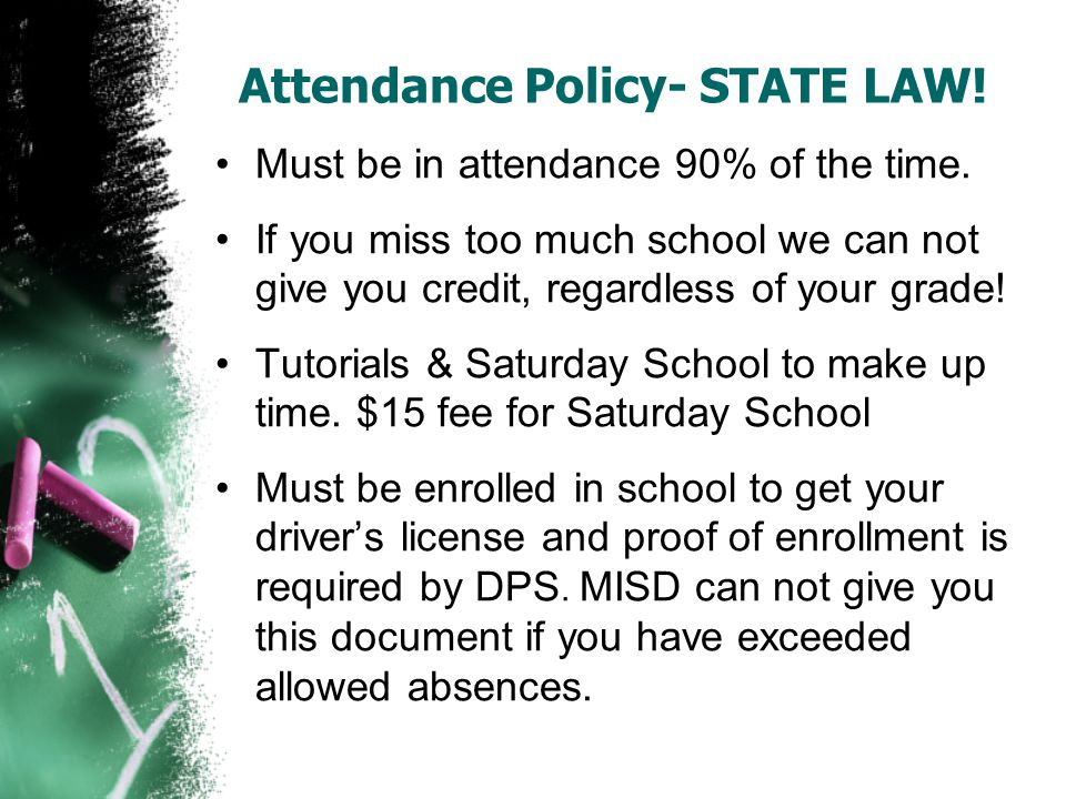 Attendance Policy- STATE LAW.Must be in attendance 90% of the time.