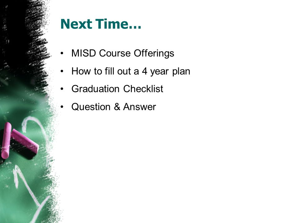 Next Time… MISD Course Offerings How to fill out a 4 year plan Graduation Checklist Question & Answer