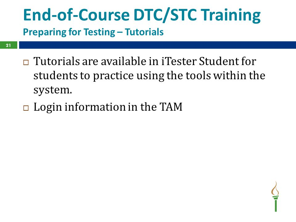 End-of-Course DTC/STC Training Preparing for Testing – Tutorials  Tutorials are available in iTester Student for students to practice using the tools within the system.