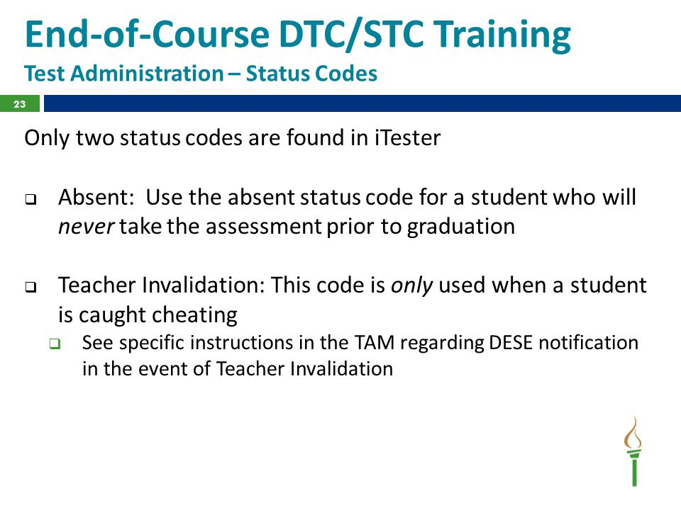 End-of-Course DTC/STC Training Test Administration – Status Codes Only two status codes are found in iTester  Absent: Use the absent status code for