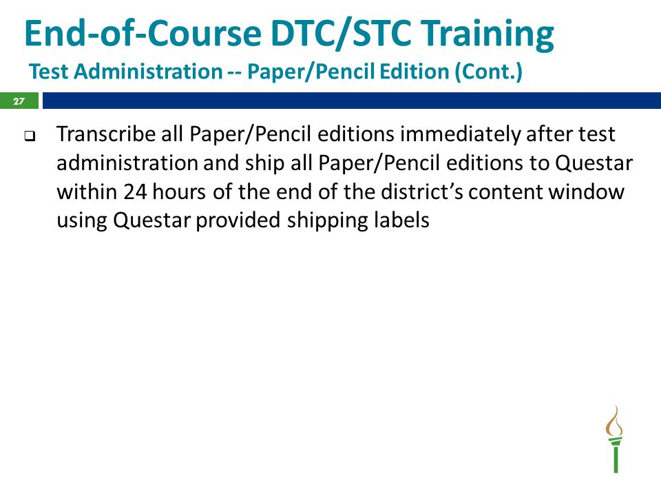 End-of-Course DTC/STC Training Test Administration -- Paper/Pencil Edition (Cont.)  Transcribe all Paper/Pencil editions immediately after test admin