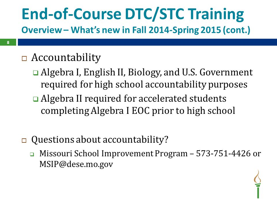 End-of-Course DTC/STC Training Overview – What's new in Fall 2014-Spring 2015 (cont.)  Accountability  Algebra I, English II, Biology, and U.S. Gove
