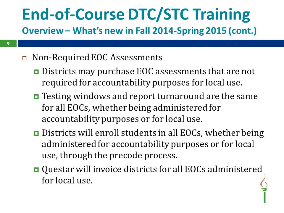 End-of-Course DTC/STC Training Overview – What's new in Fall 2014-Spring 2015 (cont.)  Non-Required EOC Assessments  Districts may purchase EOC asse