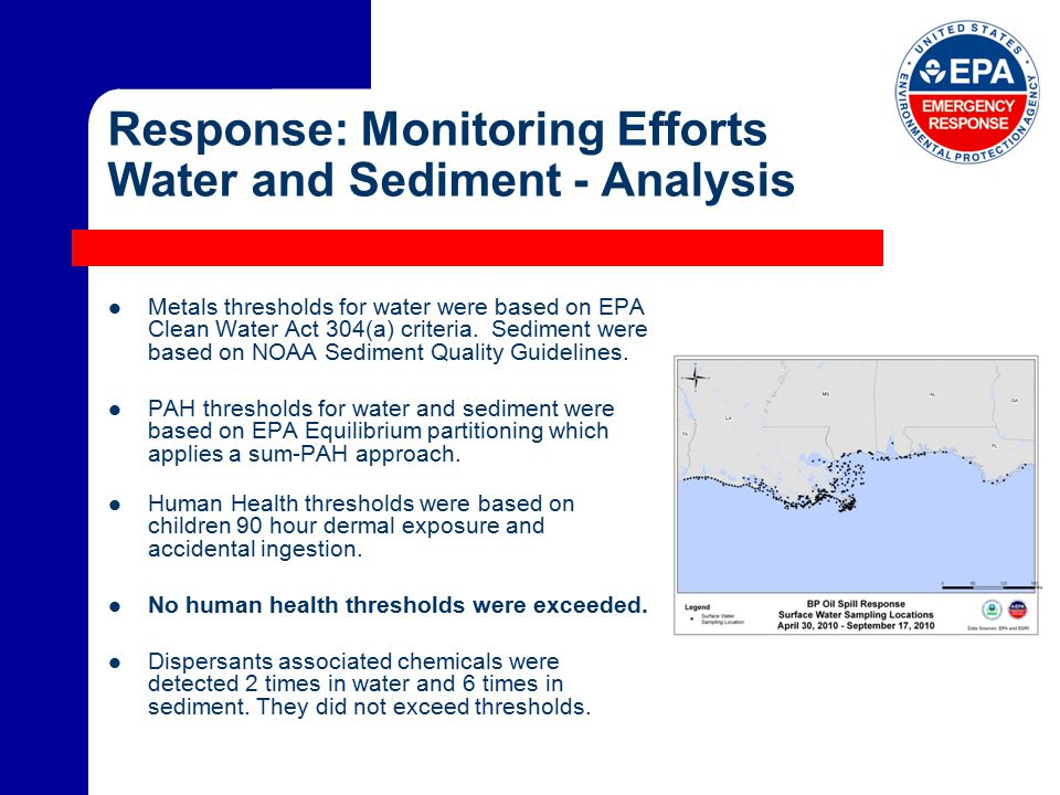 Response: Monitoring Efforts Water and Sediment - Analysis Metals thresholds for water were based on EPA Clean Water Act 304(a) criteria.