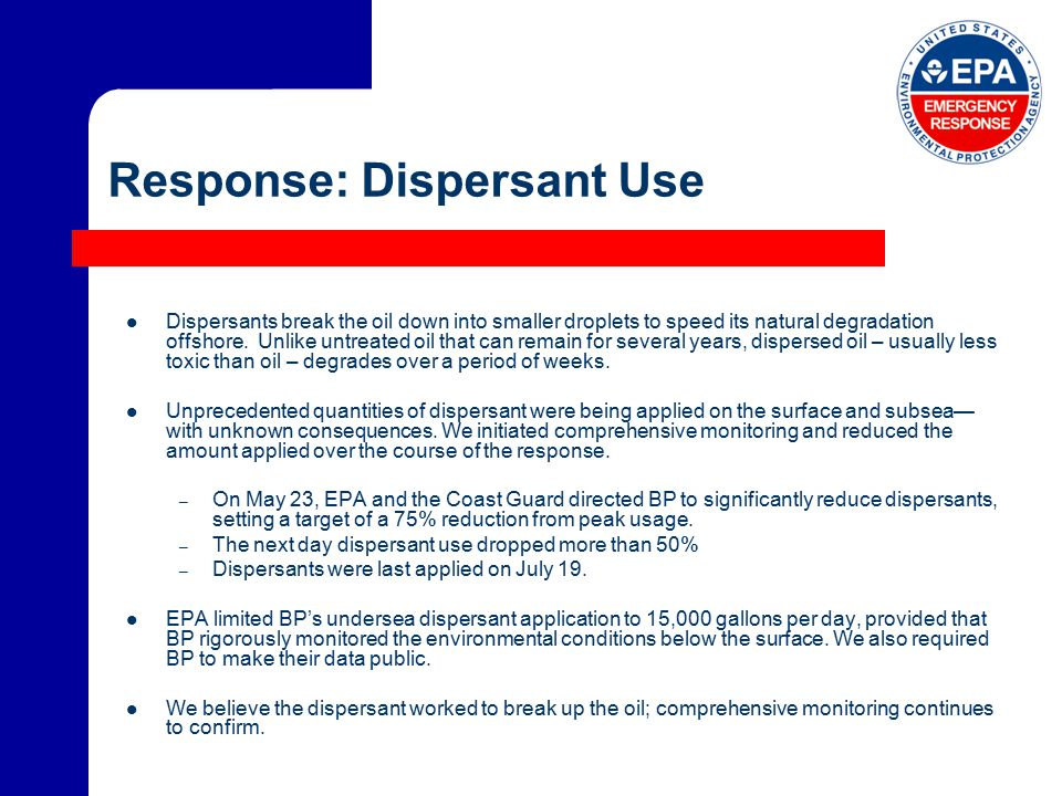 Response: Dispersant Use Dispersants break the oil down into smaller droplets to speed its natural degradation offshore.