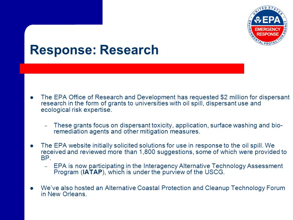 Response: Research The EPA Office of Research and Development has requested $2 million for dispersant research in the form of grants to universities with oil spill, dispersant use and ecological risk expertise.