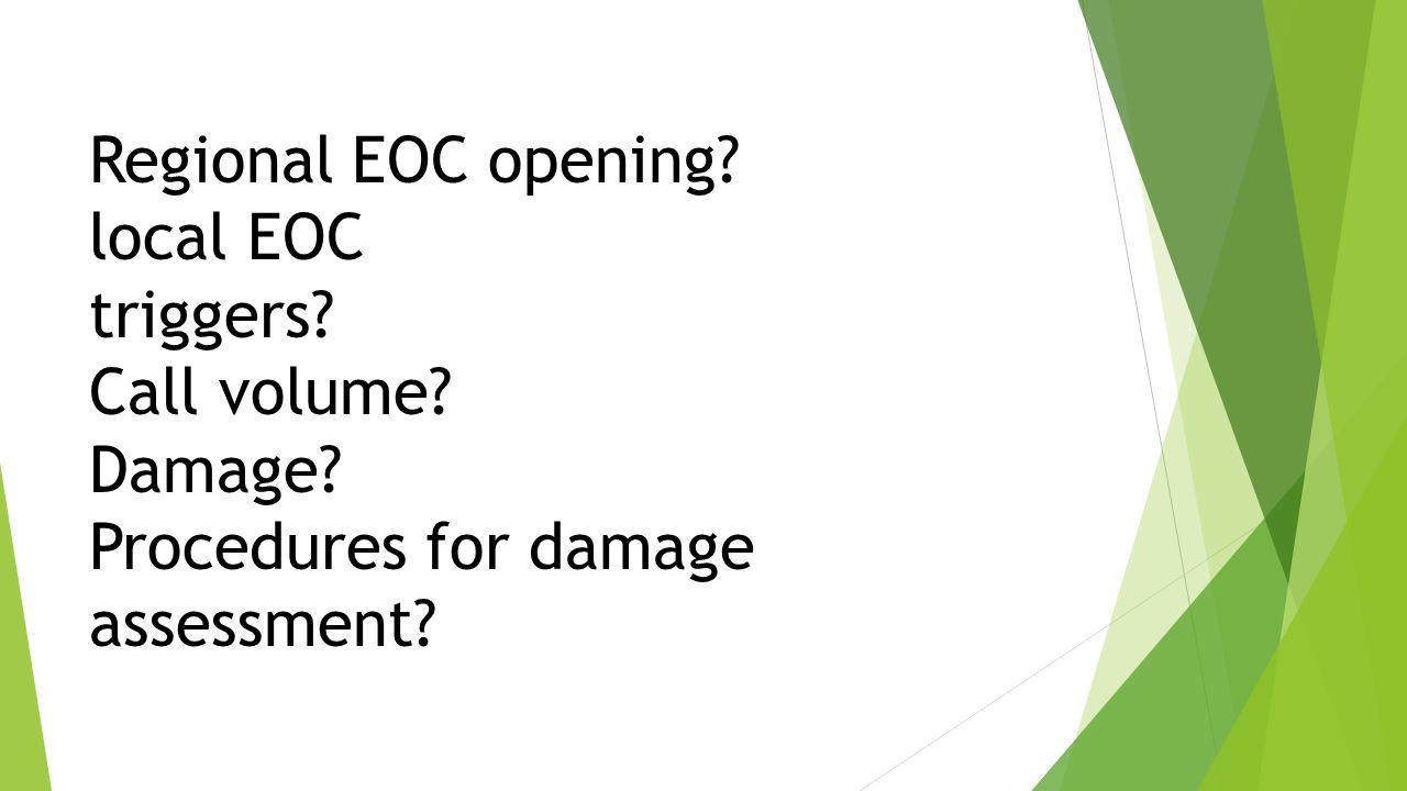 Regional EOC opening? local EOC triggers? Call volume? Damage? Procedures for damage assessment?