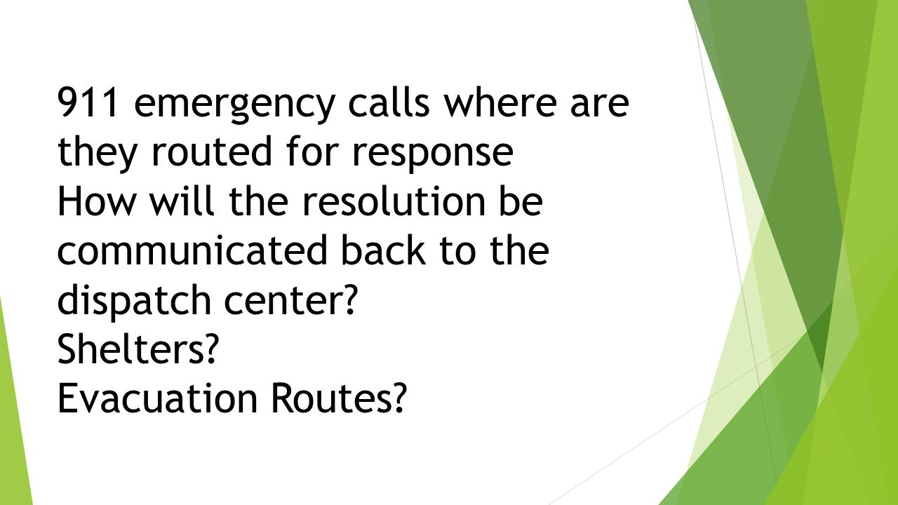 911 emergency calls where are they routed for response How will the resolution be communicated back to the dispatch center.