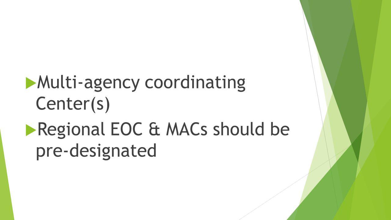  Multi-agency coordinating Center(s)  Regional EOC & MACs should be pre-designated
