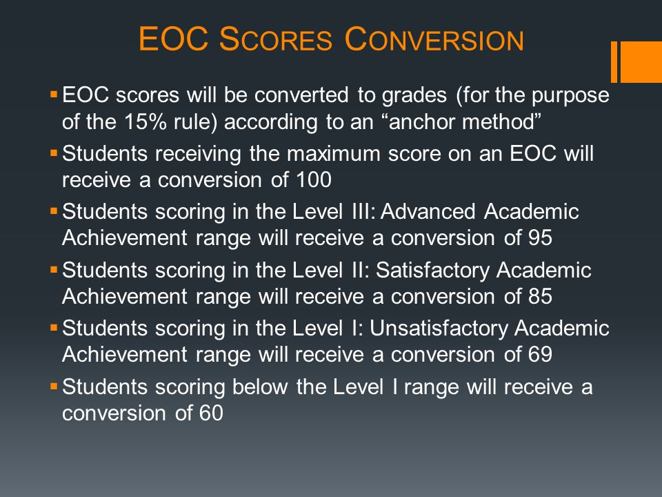 EOC S CORES C ONVERSION Here is a chart to help explain the conversion (with Algebra I EOC as an example):
