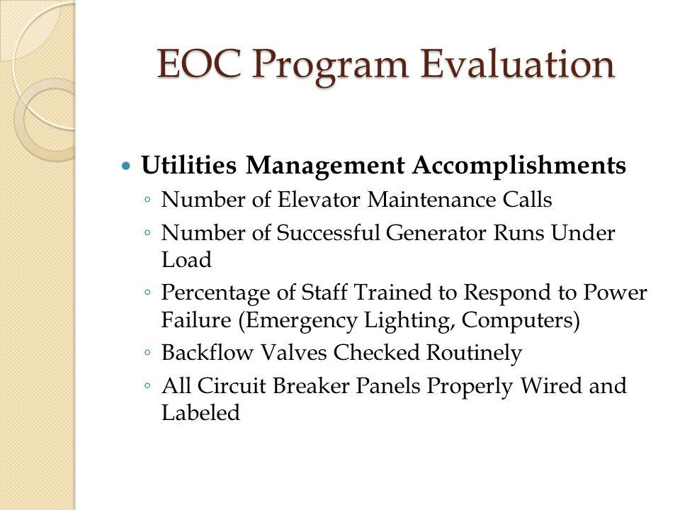 EOC Program Evaluation Utilities Management Accomplishments ◦ Number of Elevator Maintenance Calls ◦ Number of Successful Generator Runs Under Load ◦