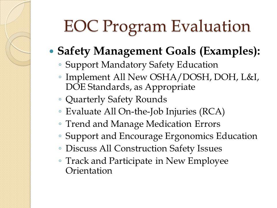 EOC Program Evaluation Safety Management Goals (Examples): ◦ Support Mandatory Safety Education ◦ Implement All New OSHA/DOSH, DOH, L&I, DOE Standards