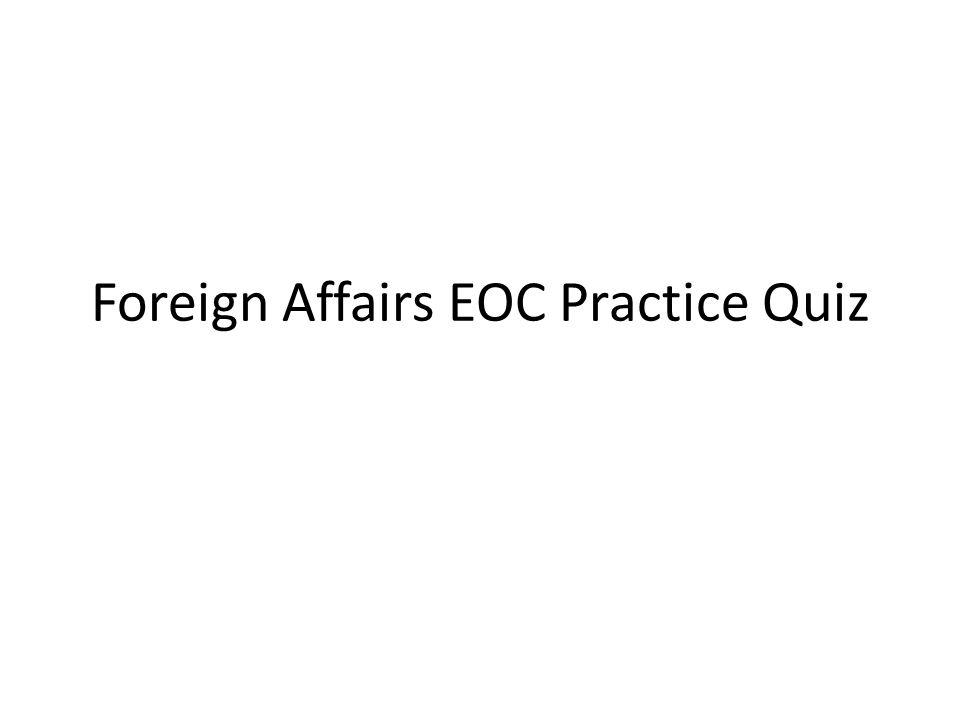 Foreign Affairs EOC Practice Quiz
