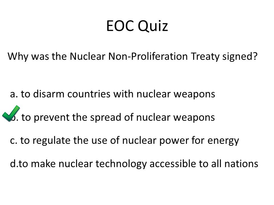 EOC Quiz Why was the Nuclear Non-Proliferation Treaty signed.