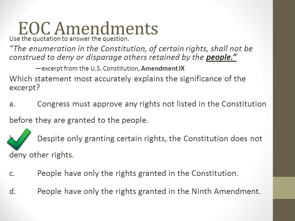 """EOC Amendments Use the quotation to answer the question. """"The enumeration in the Constitution, of certain rights, shall not be construed to deny or di"""