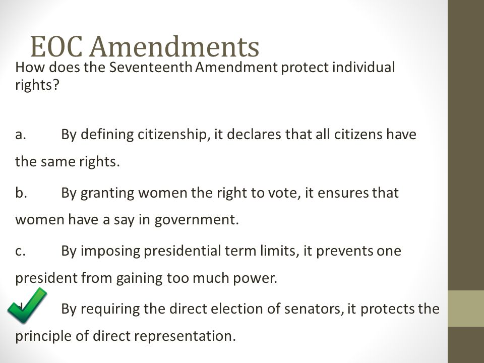 EOC Amendments How does the Seventeenth Amendment protect individual rights? a. By defining citizenship, it declares that all citizens have the same r