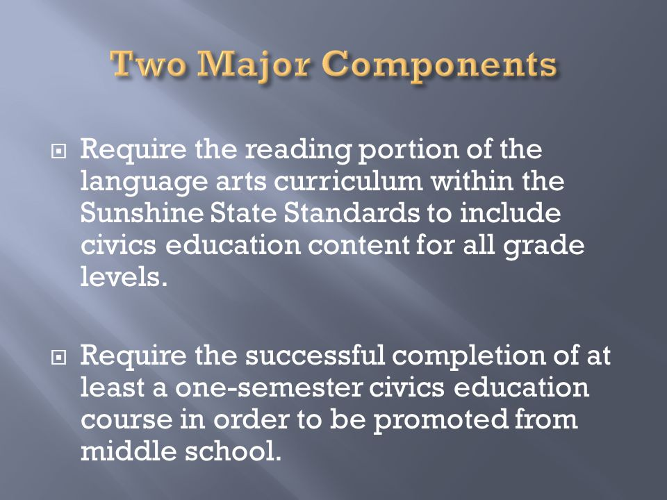  Require the reading portion of the language arts curriculum within the Sunshine State Standards to include civics education content for all grade levels.
