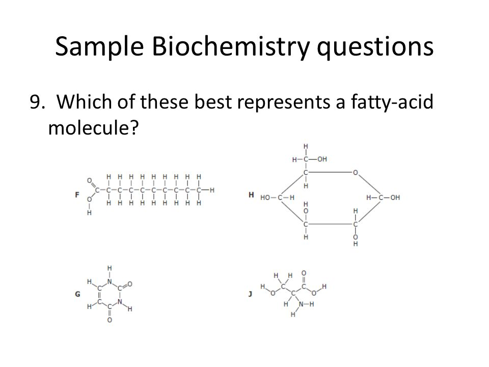 Sample Biochemistry questions 9. Which of these best represents a fatty-acid molecule?