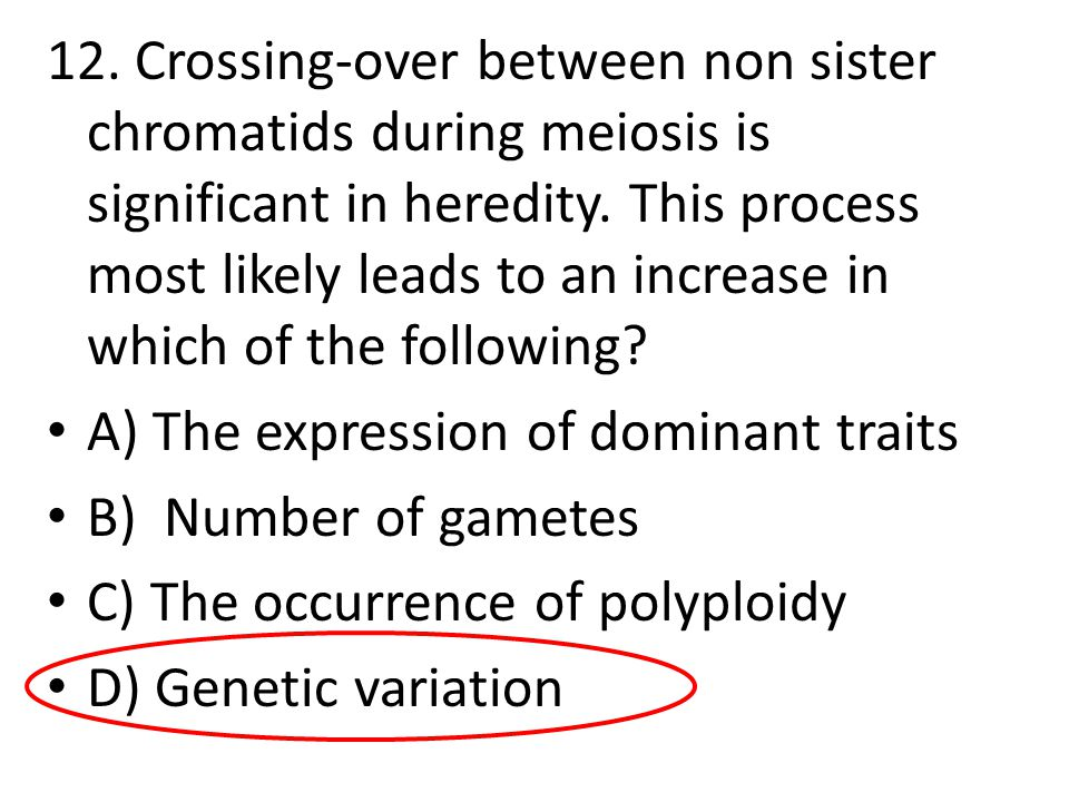 12. Crossing-over between non sister chromatids during meiosis is significant in heredity. This process most likely leads to an increase in which of t