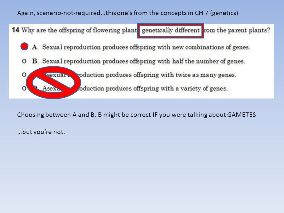 Again, scenario-not-required…this one's from the concepts in CH 7 (genetics) Choosing between A and B, B might be correct IF you were talking about GA
