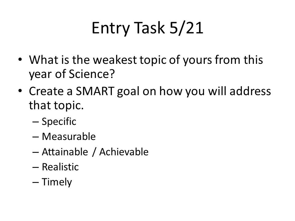 Entry Task 5/21 What is the weakest topic of yours from this year of Science.