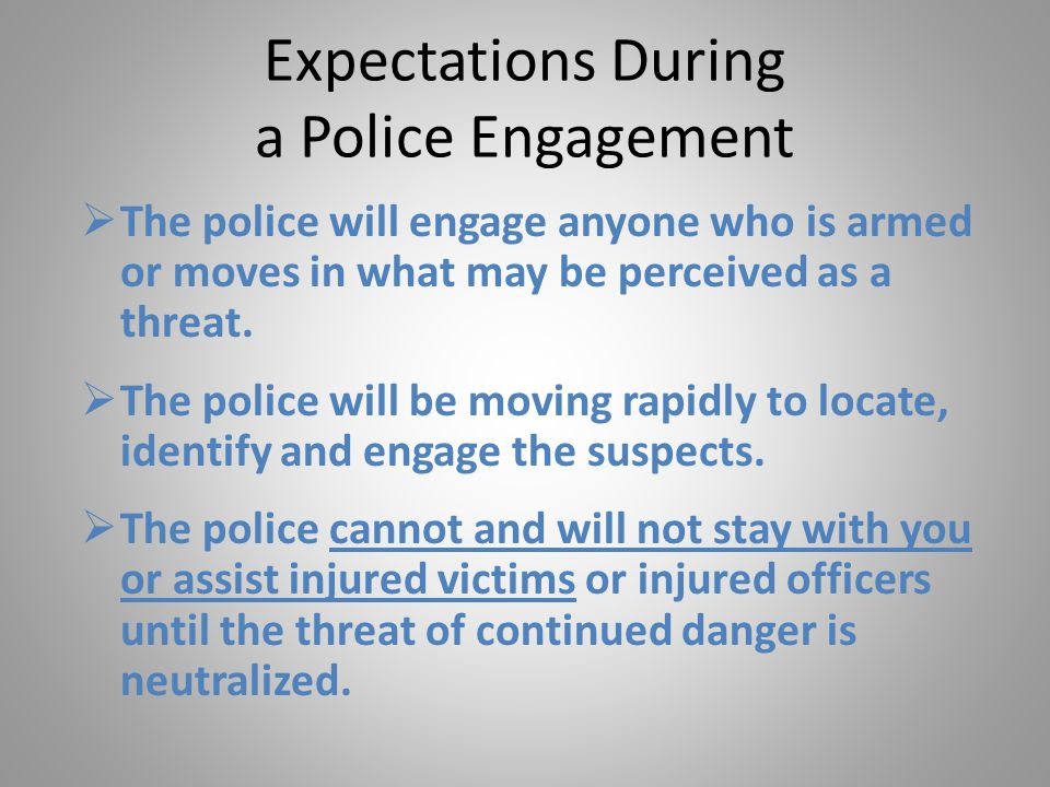 Expectations During a Police Engagement  The police will engage anyone who is armed or moves in what may be perceived as a threat.