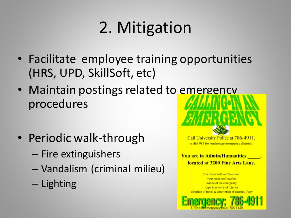 2. Mitigation Facilitate employee training opportunities (HRS, UPD, SkillSoft, etc) Maintain postings related to emergency procedures Periodic walk-th