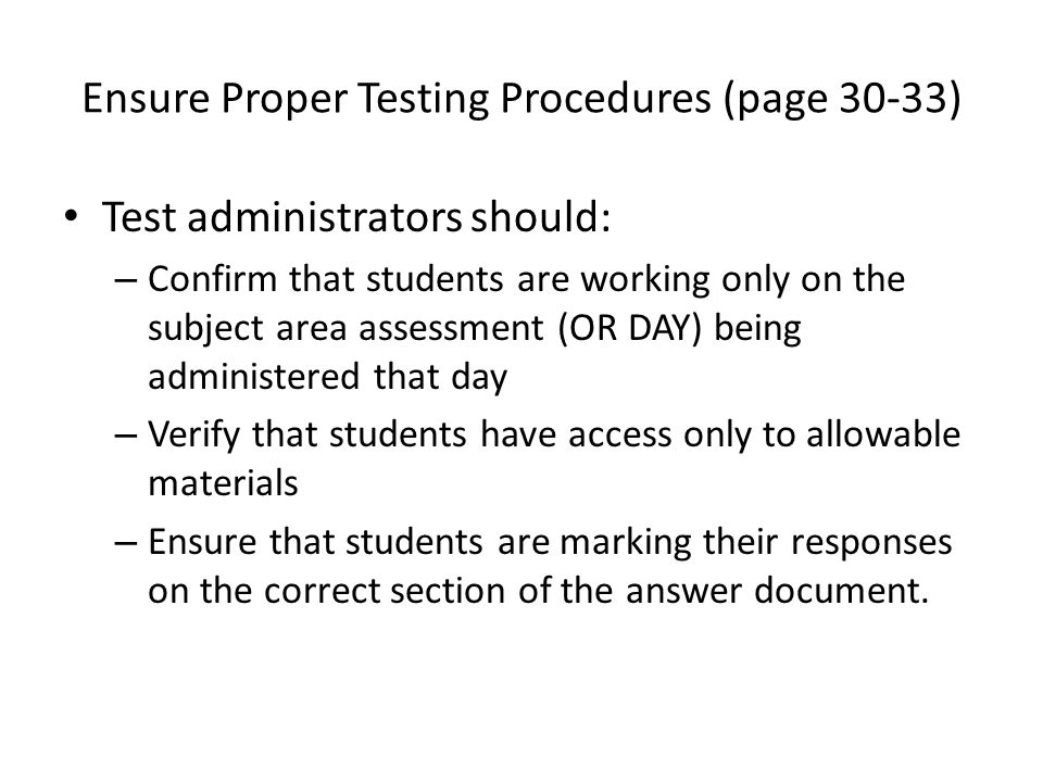 Test administrators should: – Confirm that students are working only on the subject area assessment (OR DAY) being administered that day – Verify that