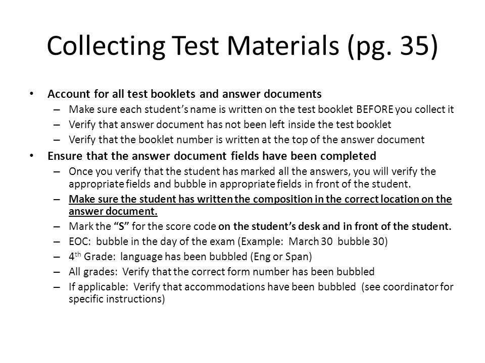 Collecting Test Materials (pg. 35) Account for all test booklets and answer documents – Make sure each student's name is written on the test booklet B