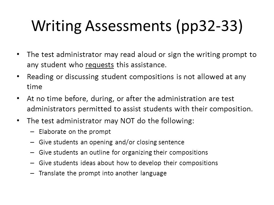 Writing Assessments (pp32-33) The test administrator may read aloud or sign the writing prompt to any student who requests this assistance. Reading or