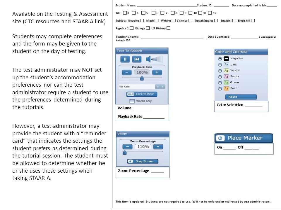 Available on the Testing & Assessment site (CTC resources and STAAR A link) Students may complete preferences and the form may be given to the student