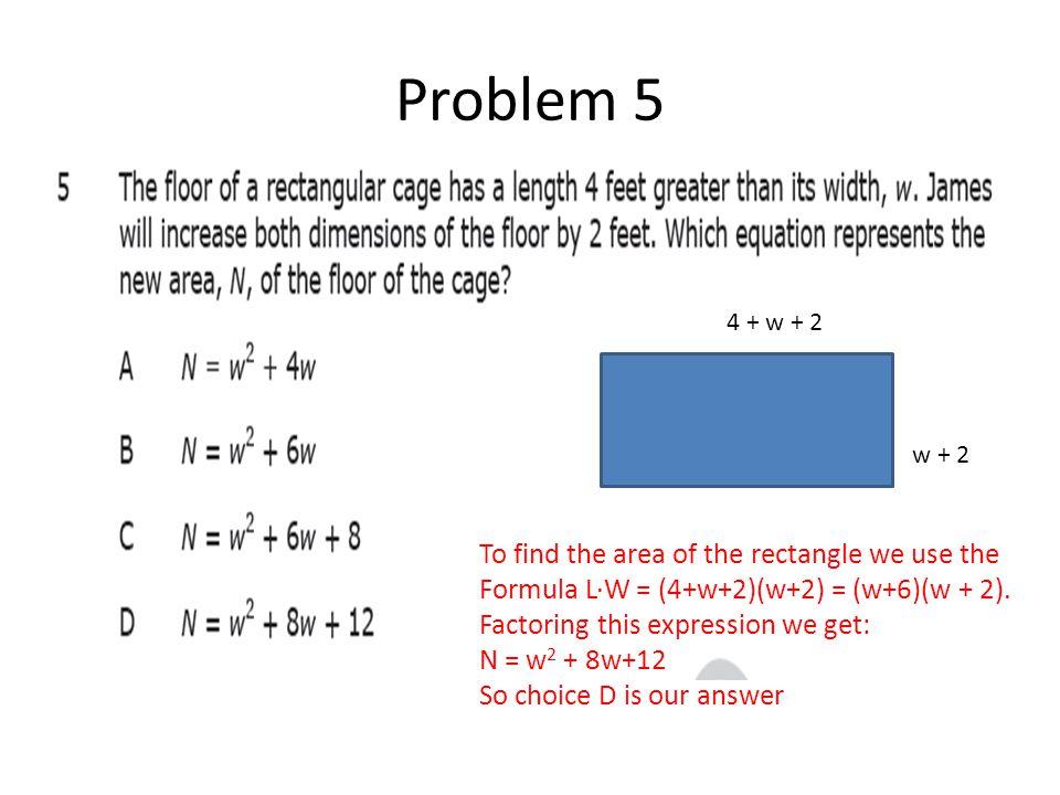 Problem 5 4 + w + 2 w + 2 To find the area of the rectangle we use the Formula L∙W = (4+w+2)(w+2) = (w+6)(w + 2).