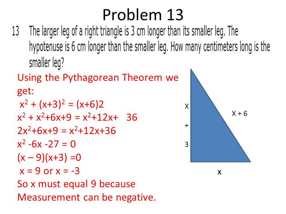 x X + 3X + 3 X + 6 Using the Pythagorean Theorem we get: x 2 + (x+3) 2 = (x+6)2 x 2 + x 2 +6x+9 = x 2 +12x+ 36 2x 2 +6x+9 = x 2 +12x+36 x 2 -6x -27 =